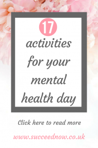 Click here for 17 activities for your mental health day. To put your self and your mental health first when you need it most.