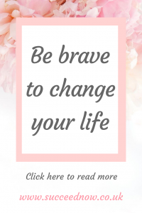 Click here to read how to be brave to change your life