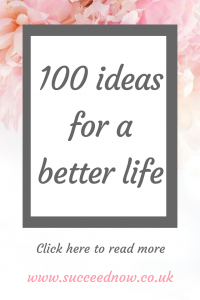Click here for 100 ideas for a better life from personal development to health & wellness, fun and adventure to self-care.