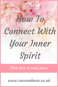 Click here for the 9 step process on how to connect with your inner spirit